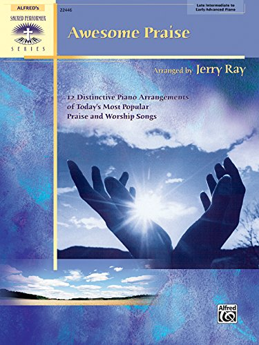 (Awesome Praise: 12 Distinctive Piano Arrangements of Today's Most Popular Praise and Worship Songs (Sacred Performer Collections))