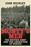 Monty's Men: The British Army and the Liberation of Europ