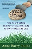 Grace Trail: Find Your Footing and Move Toward The Life You Were Meant To Live