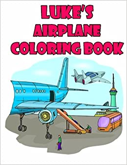 amazoncom lukes airplane coloring book high quality personalized coloring book 9781511546959 adycat publishing books