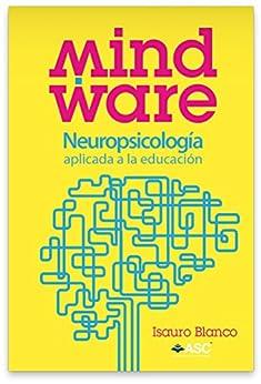 Mindware: Neuropsicología aplicada a la educación. de [Blanco, Isauro]