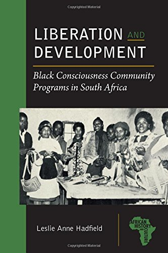 Liberation and Development: Black Consciousness Community Programs in South Africa (African History and Culture)