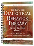 The Expanded Dialectical Behavior Therapy Skills Training Manual: DBT for Self-Help and Individual & Group Treatment Settings, 2nd Edition
