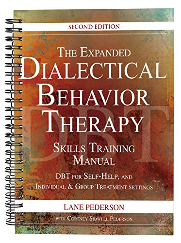 Skills Training Manual - The Expanded Dialectical Behavior Therapy Skills Training Manual: DBT for Self-Help and Individual & Group Treatment Settings, 2nd Edition