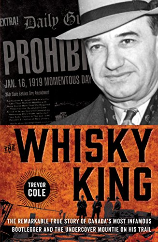 The Whisky King: The remarkable true story of Canada's most infamous bootlegger and the undercover Mountie on his trail cover