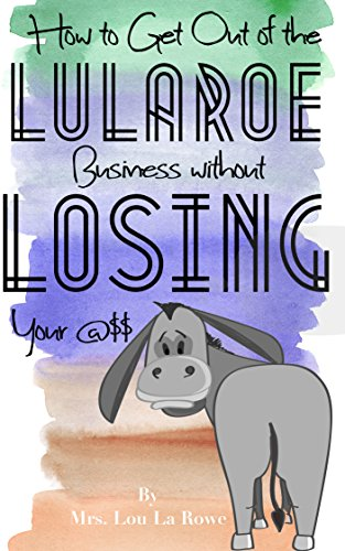 Amazoncom How To Get Out Of The Lularoe Business Without Losing