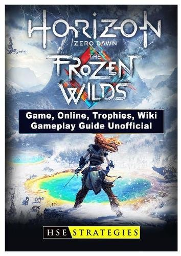 Horizon Zero Dawn the Frozen Wilds Game, Online, Trophies, Wiki, Gameplay Guide Unofficial ebook