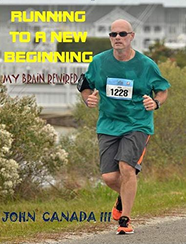 Running to a New Beginning: My Brain Rewired por John Canada,Patricia Gibson,Rajdeep Singh,Micheal Heafner