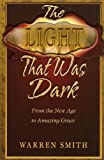 The Light That Was Dark: From the New Age to Amazing Grace