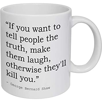 If You Want To Tell People The Truth Make Them Laugh Otherwise