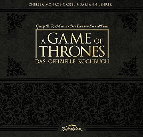 A Game of Thrones – Das offizielle Kochbuch / From the Sands of Dorne (Chelsea Monroe-Cassel & Sariann Lehrer)