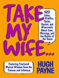Take My Wife? 523 Jokes, Riddles, Quips, Quotes and Wisecracks About Love, Marriage, and the Battle of the Sexes