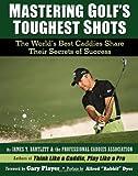 Mastering Golf's Toughest Shots, James Y. Bartlett, 1416206906