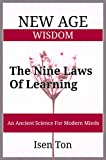 New Age Wisdom: The Nine Laws Of Learning: An Ancient Wisdom For Modern Minds (New Age Wisdom, Numerology, Ancient Science, Self-Knowledge, Sacred Geometry, Mindfulness, Spiritual Numbers)