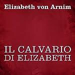 Il calvario di Elizabeth | Elizabeth von Arnim