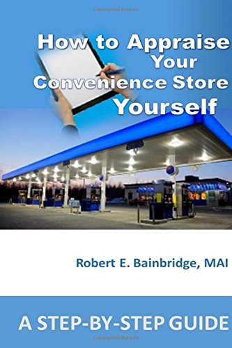 Read Online How to Appraise Your Convenience Store Yourself: A Step-by-Step Guide ebook