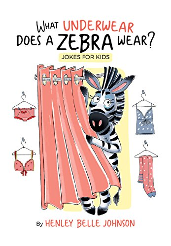 What Underwear Does a Zebra Wear?: Illustrated Jokes for Kids written by a Kid by [Johnson, Henley Belle, Muliarchyk, Elle]