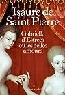 Gabrielle d'Estrées ou les belles amours par Saint-Pierre