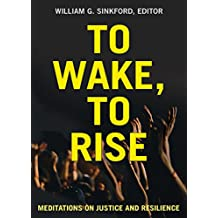 To Wake, To Rise: Meditations on Justice and Resilience