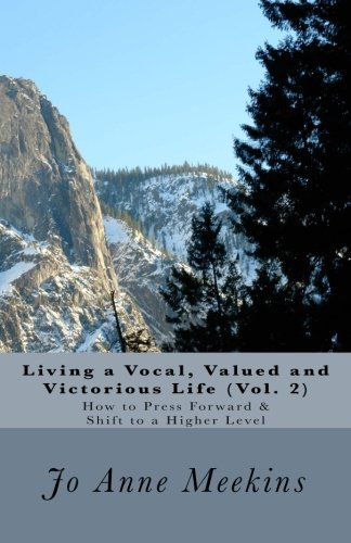 How to Press Forward & Shift to a Higher Level: Living a Vocal, Valued and Victorious Life (Volume 2)