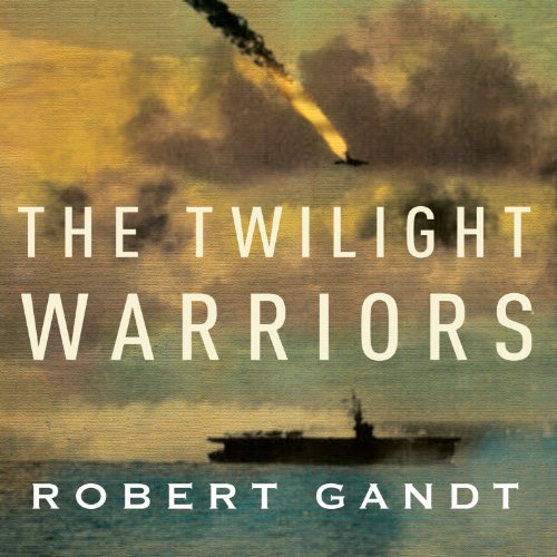 The Twilight Warriors: The Deadliest Naval Battle of World War II and the Men Who Fought It by Tantor Audio