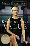 A revised and expanded edition of Mika Brzezinski's Knowing Your Value-her bestselling self-help title about women and negotiating, featuring interviews and advice from the likes of Sheryl Sandberg, Elizabeth Warren and many others-now with updated s...