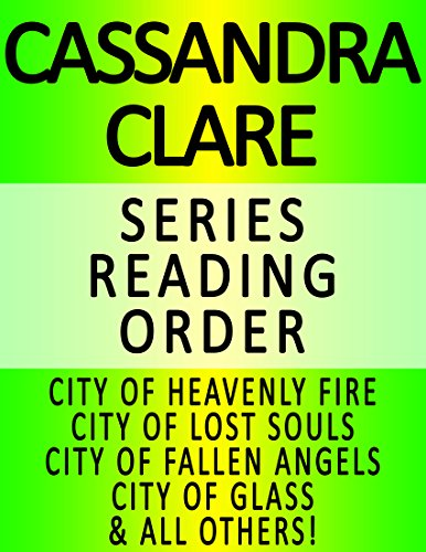 (CASSANDRA CLARE — SERIES READING ORDER (SERIES LIST) — IN ORDER: CITY OF HEAVENLY FIRE, CITY OF LOST SOULS, CITY OF FALLEN ANGELS, CITY OF GLASS, CITY OF ASHES, CITY OF BONES & ALL OTHERS!)