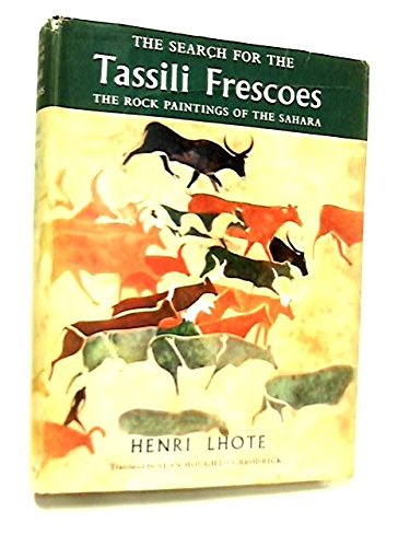 The search for the Tassili frescoes: the story of the pre-historic rock paintings of the Sahara, LHOTE, Henri