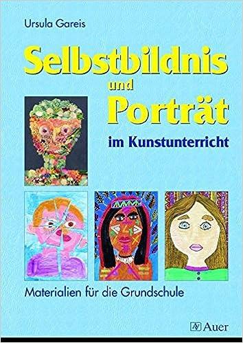 Selbstbildnis und Porträt im Kunstunterricht: Materialien für die ...