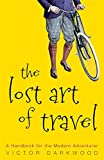 img - for The Lost Art of Travel: A Handbook for the Modern Adventurer book / textbook / text book