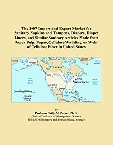 The 2007 Import and Export Market for Sanitary Napkins and Tampons, Diapers, Diaper Liners, and Similar Sanitary Articles Made from Paper Pulp, Paper, ... or Webs of Cellulose Fiber in United States