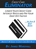 Credit Card Eliminator: Learn The Revealing Secrets to Eliminating Your Credit Card Debt and High Interest Rates With Ease!