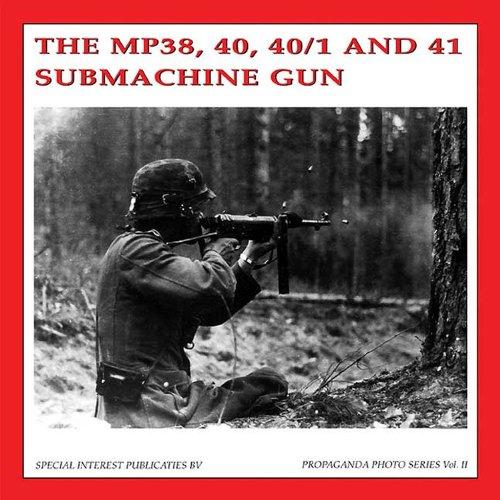 The MP38, 40, 40/1 and 41 Submachinegun (The Propaganda Photo Series)