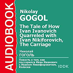'The Tale of How Ivan Ivanovich Quarreled with Ivan Nikiforovich' and 'The Carriage' [Russian Edition] Audiobook