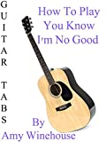 How To Play You Know I m No Good By Amy Winehouse - Guitar Tabs