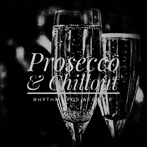(Prosecco & Chillout (Rhythms for Aperitif))
