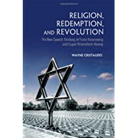 Religion, Redemption and Revolution: The New Speech Thinking Revolution of Franz Rozenzweig and Eugen Rosenstock-Huessy