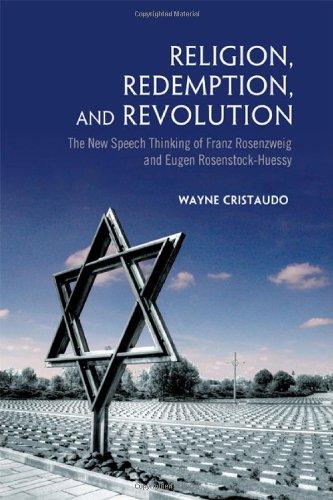 Religion, Redemption and Revolution: The New Speech Thinking Revolution of Franz Rozenzweig and Eugen Rosenstock-Huessy