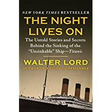 The Night Lives On: The Untold Stories and Secrets Behind the Sinking of the Unsinkable Ship—Titanic: The Untold Stories and Secrets Behind the Sinking (The Titanic Chronicles Book 2)