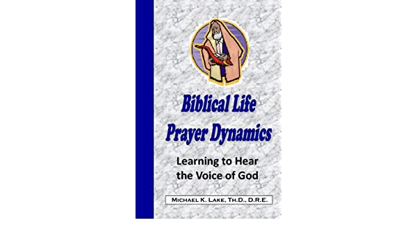 Biblical Life Prayer Dynamics: Michael K  Lake: 9781440468056