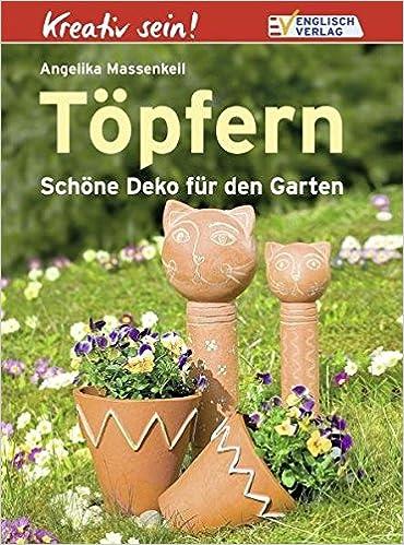 Töpfern: Schöne Deko Für Den Garten: Amazon.de: Angelika Massenkeil: Bücher