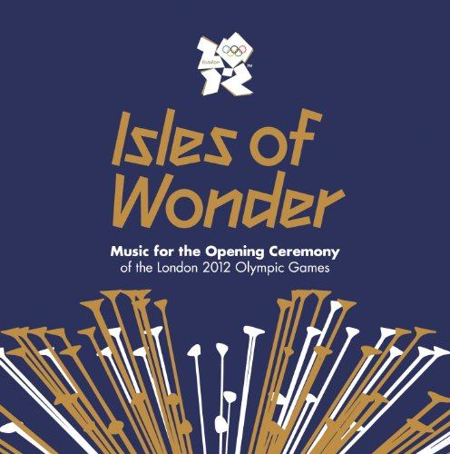 Isles Of Wonder: Music For The Opening Ceremony Of The London 2012 Olympic (Olympic Games Opening Ceremony)