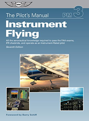 Instrument Training (The Pilot's Manual: Instrument Flying: All the aeronautical knowledge required to pass the FAA exams, IFR checkride, and operate as an Instrument-Rated pilot (The Pilot's Manual Series))