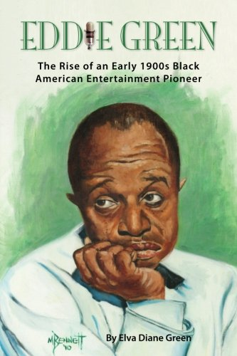 (Eddie Green: The Rise of an Early 1900s Black American Entertainment)