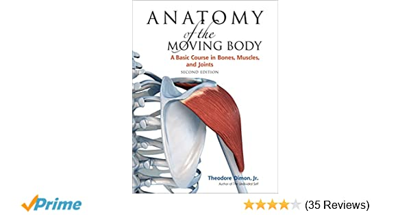 Anatomy of the Moving Body, Second Edition: A Basic Course in Bones ...