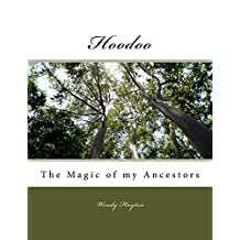 Hoodoo: The Magic of my Ancestors (Magic Every Day Book 1)
