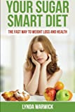 Your Sugar Smart Diet: The Fast Way To Weight Loss and Health