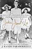 #8: Jackie, Janet & Lee: The Secret Lives of Janet Auchincloss and Her Daughters, Jacqueline Kennedy Onassis and Lee Radziwill