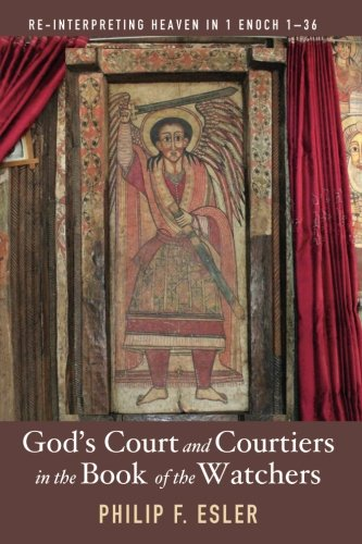 God's Court and Courtiers in the Book of the Watchers: Re-Interpreting Heaven in 1 Enoch 1-36 ()