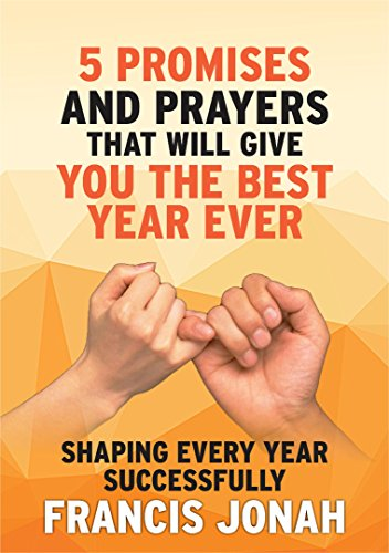B.e.s.t 5 Bible Promises, Prayers and Decrees That Will Give You The Best Year Ever: A book for Shaping Ever<br />[D.O.C]